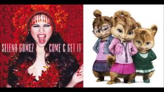 Come & Get It - Selena Gomez (Chipmunk Version)