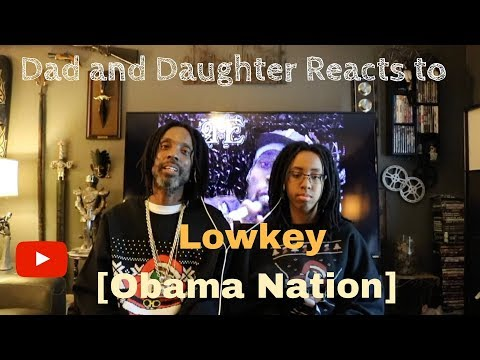 Dad and Daughter reacts to LOWKEY - OBAMA NATION