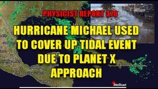 PHYSICIST REPORT 370: HURRICANE MICHAEL USED TO TO COVER UP TIDAL EVENT DUE TO PLANET X APPROACH