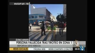 Repeat youtube video Fallece persona tras balacera en la zona 1