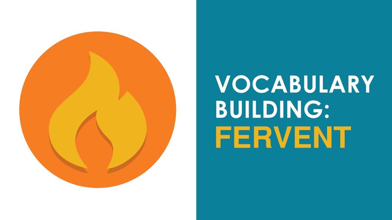 Vocabulary Building: U201cFERVENTu201d   Meaning And Usage