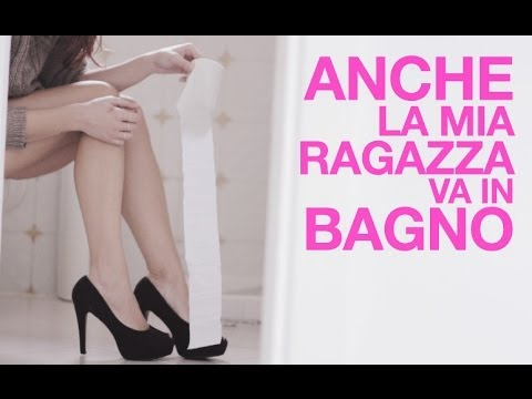 anche LA MIA RAGAZZA va in BAGNO - YouTube