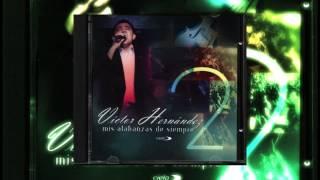 Con mis labios y mi vida te Alabo Victor Hernandez