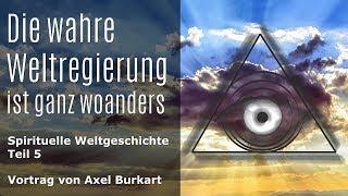 Die wahre Weltregierung ist ganz woanders / Spirituelle Weltgeschichte, Teil 5