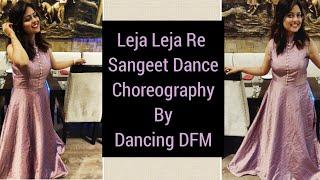Leja Re by Dhvani Bhanushali  Dance Choreography 2018. Sangeet Dance Wedding Ceremony Performance.