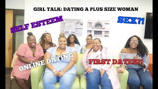 GIRL TALK  DATING A PLUS SIZE WOMAN?!