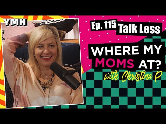 Ep. 115 Talk Less | Where My Moms At?