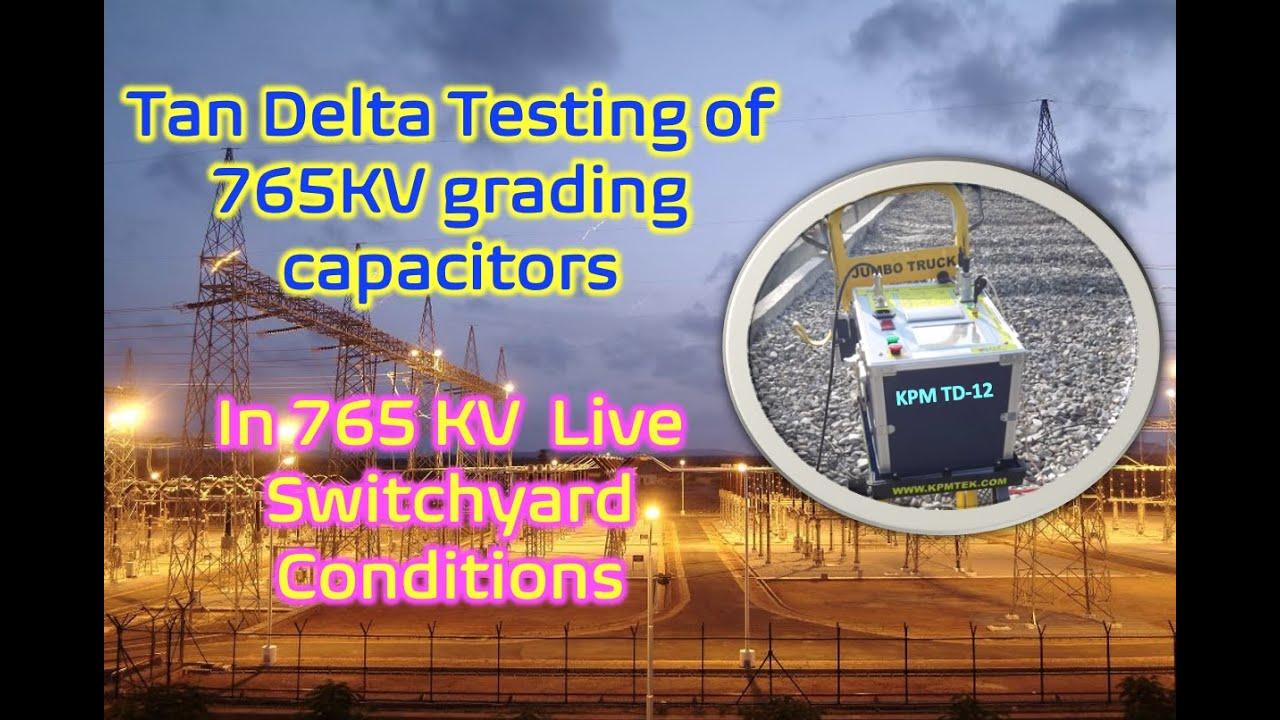 765KV live switchyard ,Tan Delta Testing of Grading Capacitors