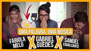 UMA PALAVRA, UMA MÚSICA | Gabriel Guedes X Fabiola Melo X Samuel