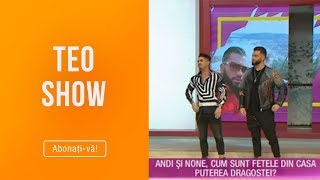 Teo Show (22.04.2019) - Andy si None, cum sunt fetele din casa! Declaratii bomba!