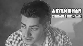Aryan Khan - Zindagi Tere Naam - Official Music Video