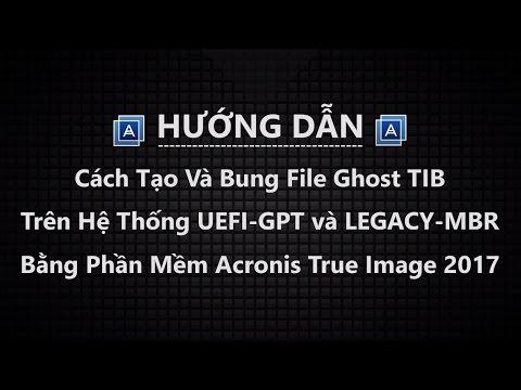 Hướng Dẫn Cách Tạo Và Bung File Ghost TIB Bằng Acronis True Image 2017