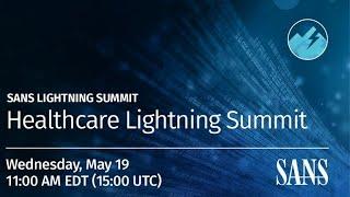 Healthcare Lightning Summit - SANS Institute