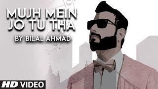 Mujh Mein Jo Tu Tha Latest Video Song | Bilal Ahmad | Atif Ali