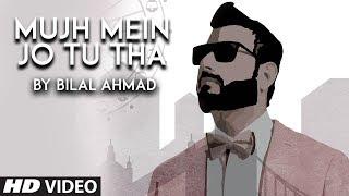 Mujh Mein Jo Tu Tha Latest Song   Bilal Ahmad   Atif Ali