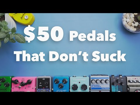 $50 Pedals  That Don't Suck