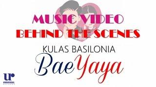 Kulas Basilonia - BaeYaya - (Official Behind The Scenes Video)