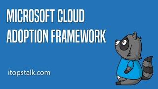 Five ways the Microsoft Cloud Adoption Framework can help you