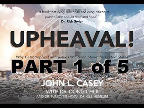 UPHEAVAL! Why Catastrophic Earthquakes Will Soon Strike the United States. Part 1 of 5