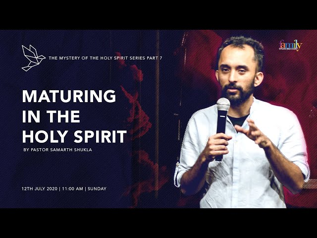 Maturing in the Holy Spirit (The Mystery Of The Holy Spirit- Part 7) | Ps Samarth Shukla