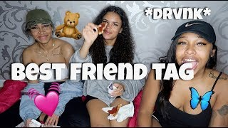 our drvnk bestfriend tag