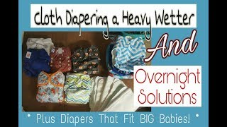 Cloth Diapers For Nighttime & Heavy Wetters! + Diapers for BIG Babies!