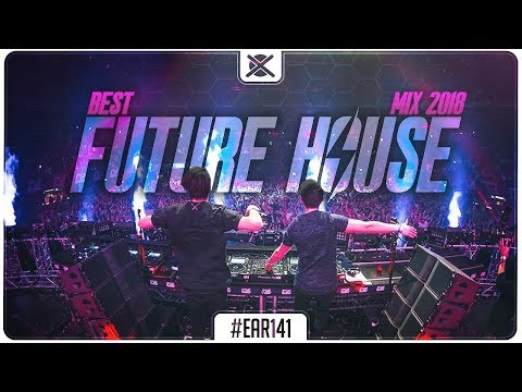 Future House Music Mix 2018 ⚡ | Best of Future Bounce Music | EAR #141