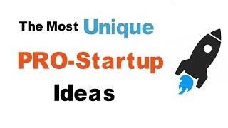 PRO-Startup Ideas | Unique New Startup Ideas | Top Business Ideas