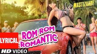 Sunny leone: rom rom romantic full song with lyrics | mastizaade | tushar kapoor, vir das