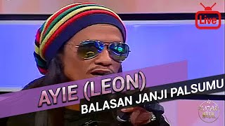 Download lagu Ayie (Leon) - Balasan Janji Palsumu 2017 (Live)