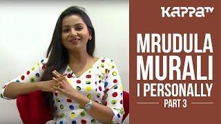 Mrudula Murali - I Personally (Part 3) - Kappa TV