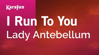 Karaoke I Run To You - Lady Antebellum *