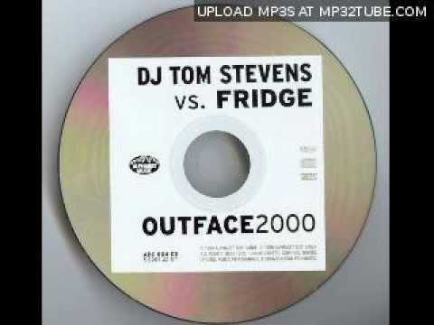 DJ Tom Stevens Vs Fridge - Outface 2000 (DJ Tom Stevens Mix)