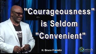 Courageousness is Seldom Convenient  Bruce Franklin