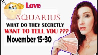 "Aquarius, x ""WHAT DO THEY SECRETLY WANT TO TELL YOU"" NOVEMBER 15-30 SPY ON THEM LOVE READINGS"