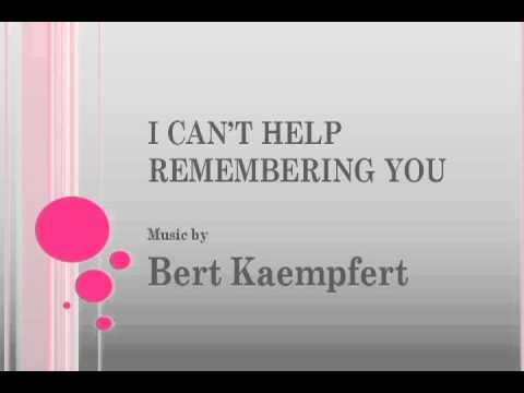 Bert Kaempfert - I Can't Help Remembering You