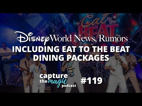 Disney World News, Rumors and Eat to the Beat Dining Packages | Capture The Magic Podcast - Ep 119