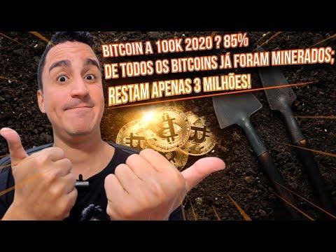 BITCOIN A 100mil Dólares 2020? 85% De Todos Os Bitcoins Já Foram Minerados; Restam Apenas 3 Milhões!