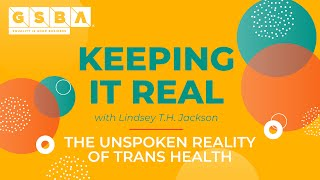 Keeping It Real: The Unspoken Reality of Trans Health