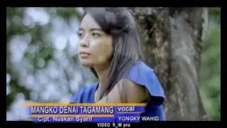 LAGU MINANG:MANGKO DENAI TAGAMANG By Yongki Wahid