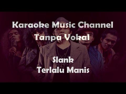 Karaoke Slank - Terlalu Manis | Tanpa Vokal