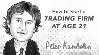 How to Start a Trading Firm at Age 21 | with Peter Kambolin