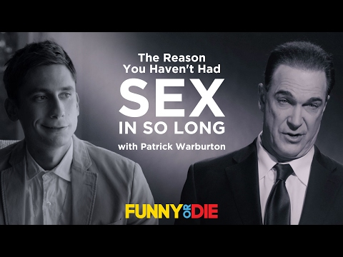 The Reason You Haven't Had Sex In So Long with Patrick Warburton