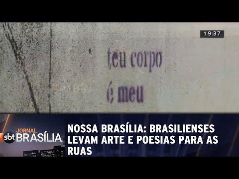 Nossa Brasília: Brasilienses levam arte e poesias para as ruas