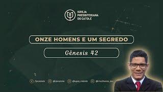 Onze homens e um segredo - Gênesis 42 | Igreja Presbiteriana do Catolé | Rev. Ericon Oliveira