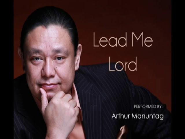 Lead Me Lord - ARTHUR MANUNTAG