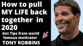 How to pull MY LIFE back together in year 2020 - motivational talk by world famous Tony Robbins