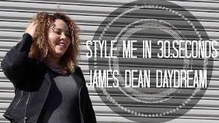 STYLE ME IN 30: SECONDS JAMES DEAN DAYDREAM