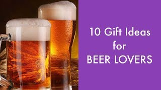 10 Gift Ideas For Beer Lovers In 2018   Mr10.in