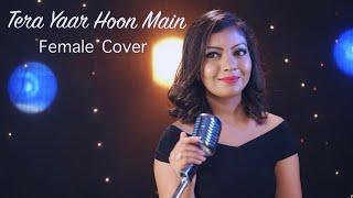 Tera Yaar Hoon Main | Arijit Singh | Female Cover | Divyapriyam Chheda | Sudeep Shrivastava